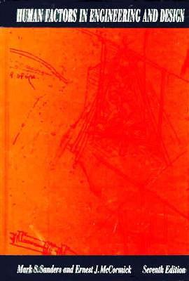 Human Factors in Engineering and Design By Sanders, Mark S./ McCormick, Ernest J.