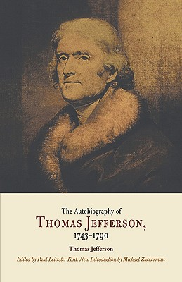 The Autobiography Of Thomas Jefferson, 1743-1790 By Jefferson, Thomas/ Ford, Paul Leicester/ Zuckerman, Michael (INT)